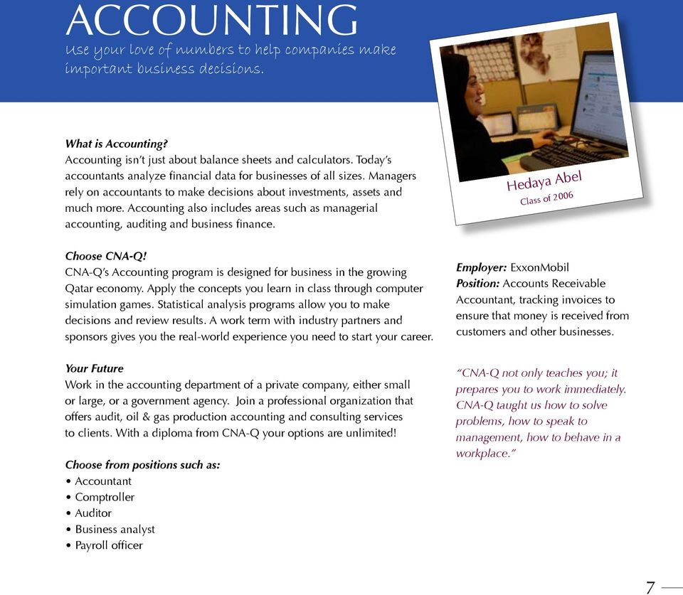 Accounting also includes areas such as managerial accounting, auditing and business finance. Hedaya Abel Class of 2006 Choose CNA-Q!