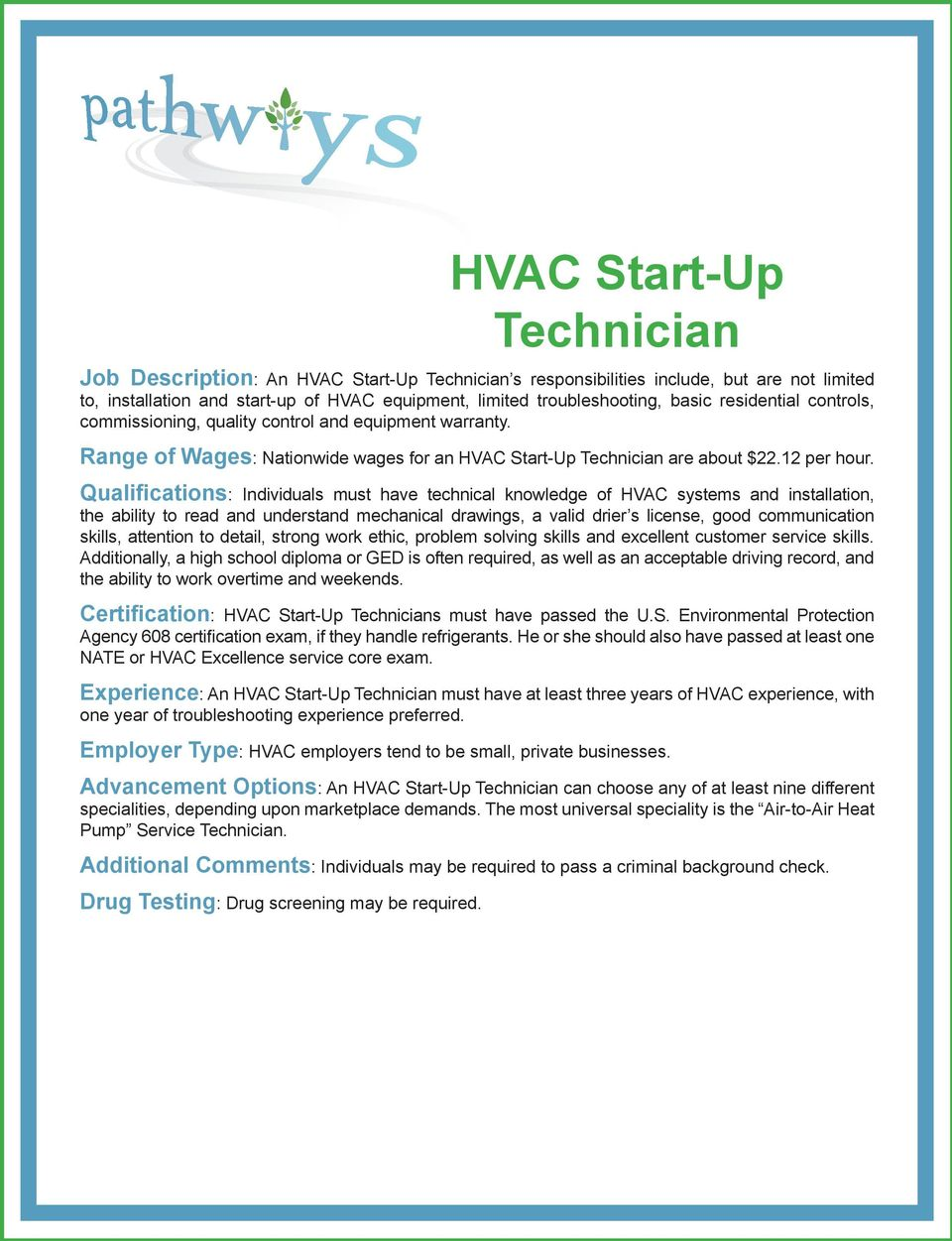 Qualifications: Individuals must have technical knowledge of HVAC systems and installation, the ability to read and understand mechanical drawings, a valid drier s license, good communication skills,