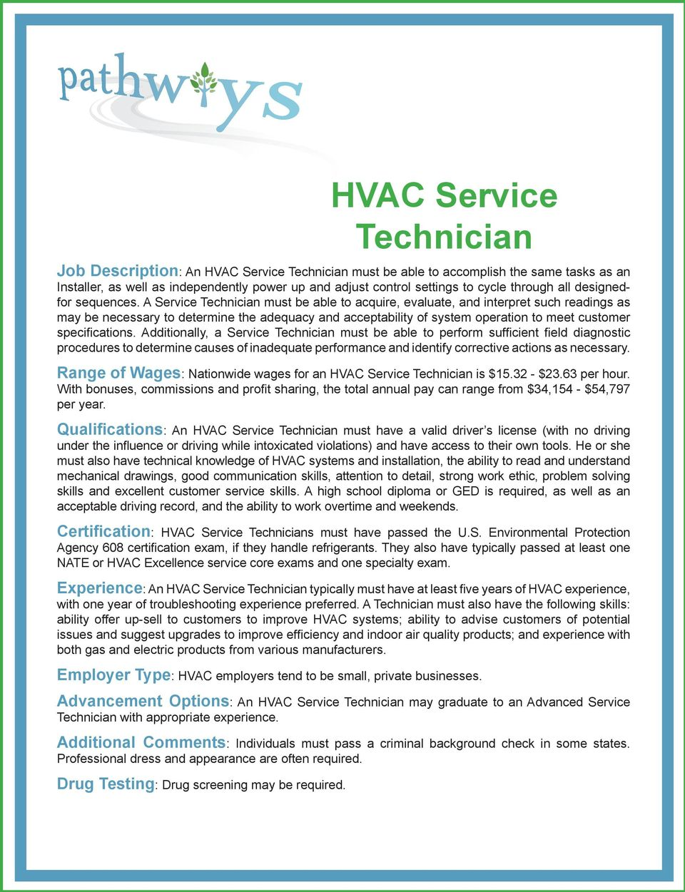A Service Technician must be able to acquire, evaluate, and interpret such readings as may be necessary to determine the adequacy and acceptability of system operation to meet customer specifications.