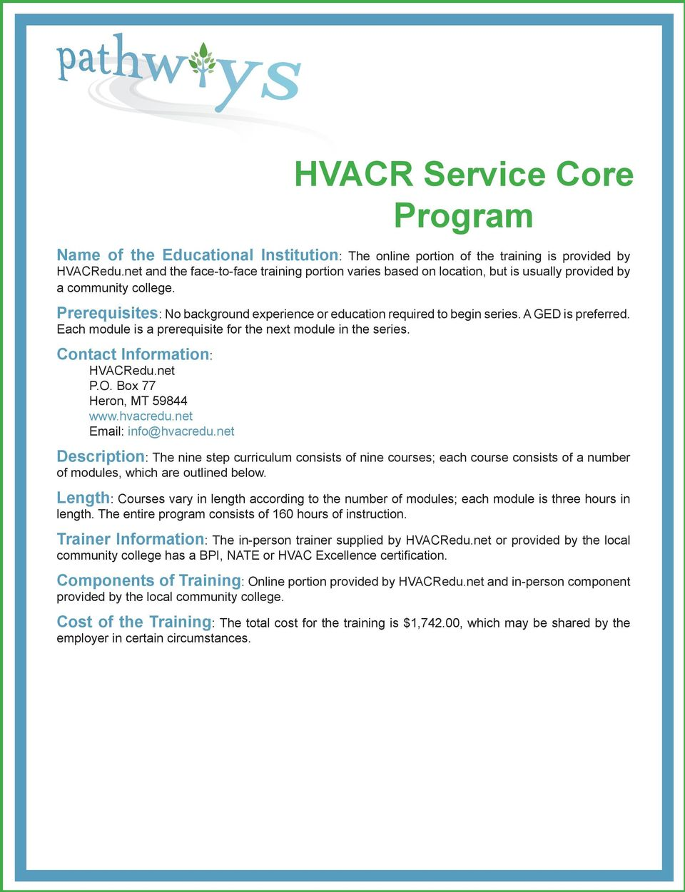 A GED is preferred. Each module is a prerequisite for the next module in the series. Contact Information: HVACRedu.net P.O. Box 77 Heron, MT 59844 www.hvacredu.net Email: info@hvacredu.