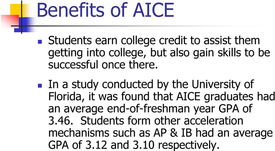 In a study conducted by the University of Florida, it was found that AICE graduates had an
