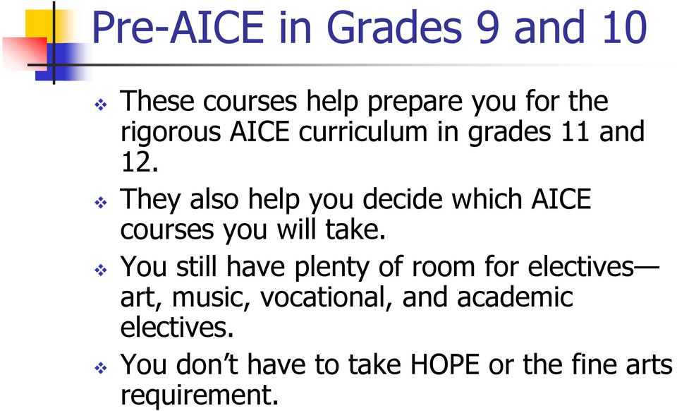 They also help you decide which AICE courses you will take.