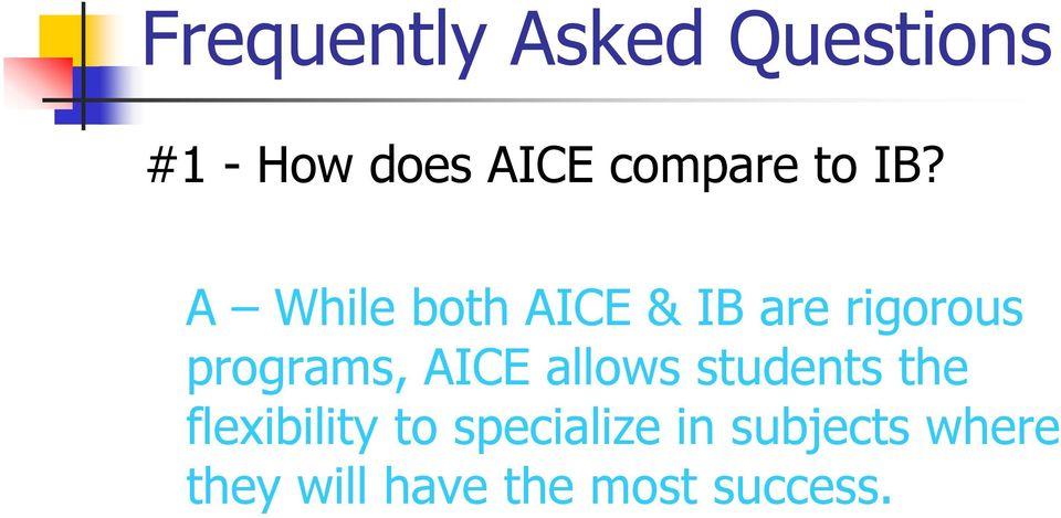 A While both AICE & IB are rigorous programs, AICE
