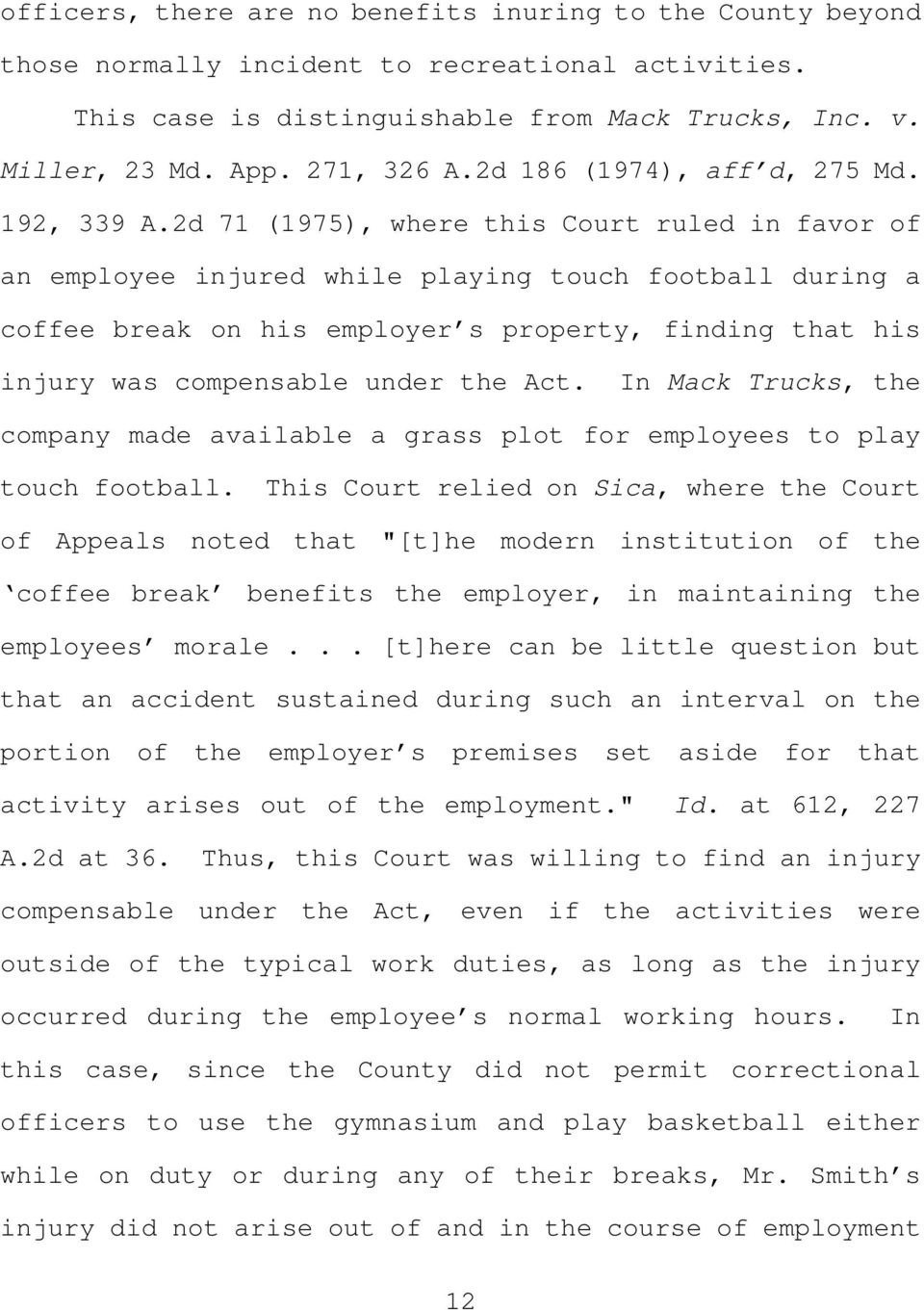 2d 71 (1975), where this Court ruled in favor of an employee injured while playing touch football during a coffee break on his employer s property, finding that his injury was compensable under the
