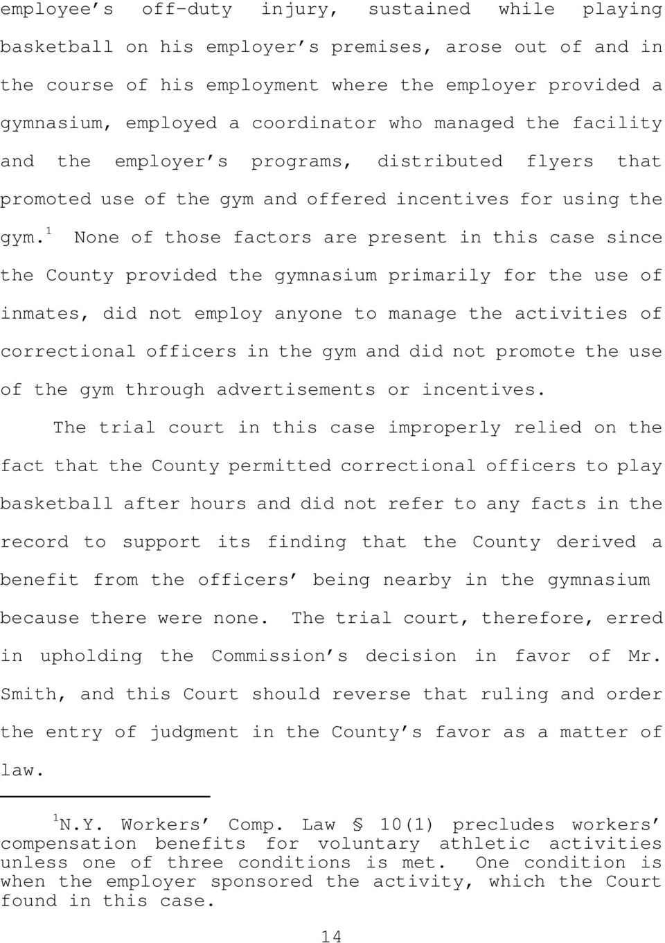 1 None of those factors are present in this case since the County provided the gymnasium primarily for the use of inmates, did not employ anyone to manage the activities of correctional officers in