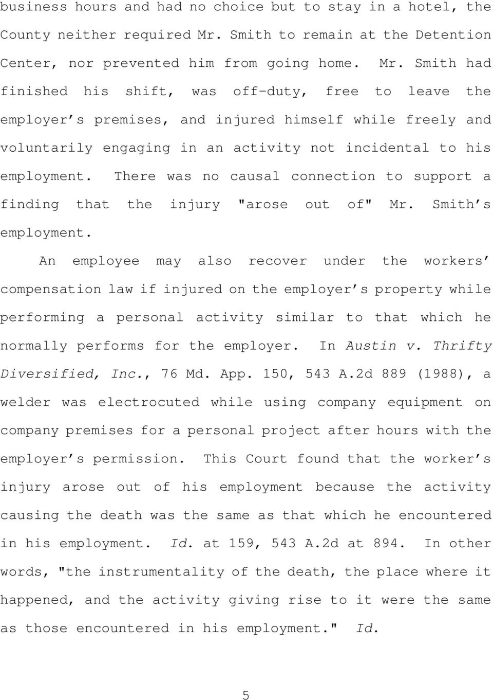 Smith had finished his shift, was off-duty, free to leave the employer s premises, and injured himself while freely and voluntarily engaging in an activity not incidental to his employment.