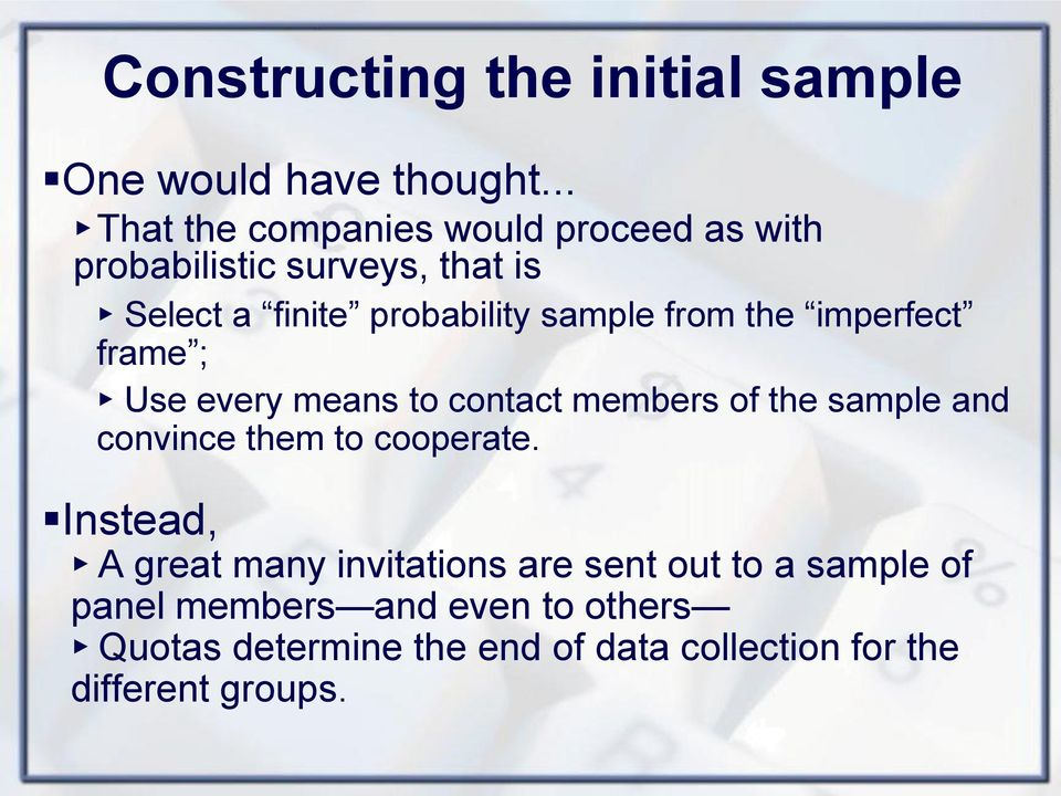 from the imperfect frame ; Use every means to contact members of the sample and convince them to cooperate.