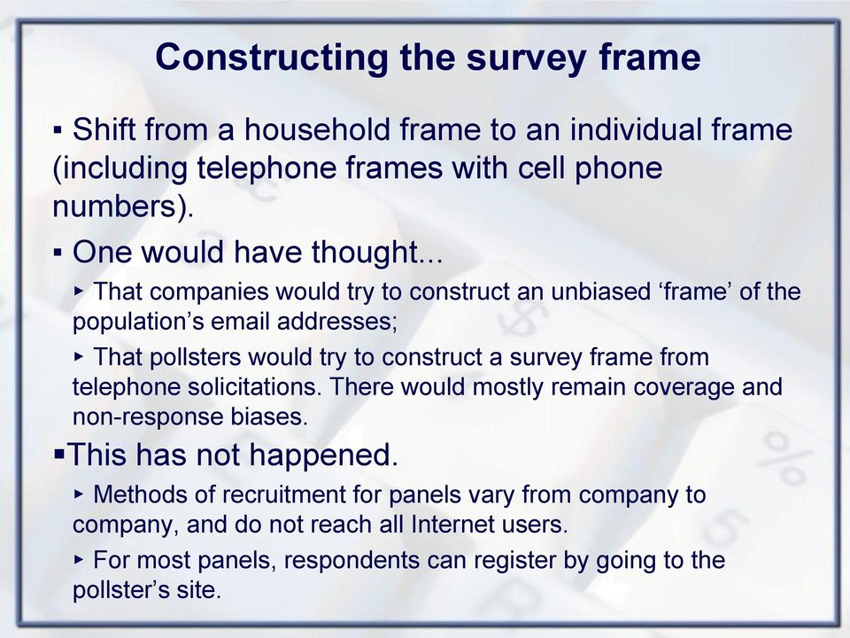 .. That companies would try to construct an unbiased frame of the population s email addresses; That pollsters would try to construct a survey frame