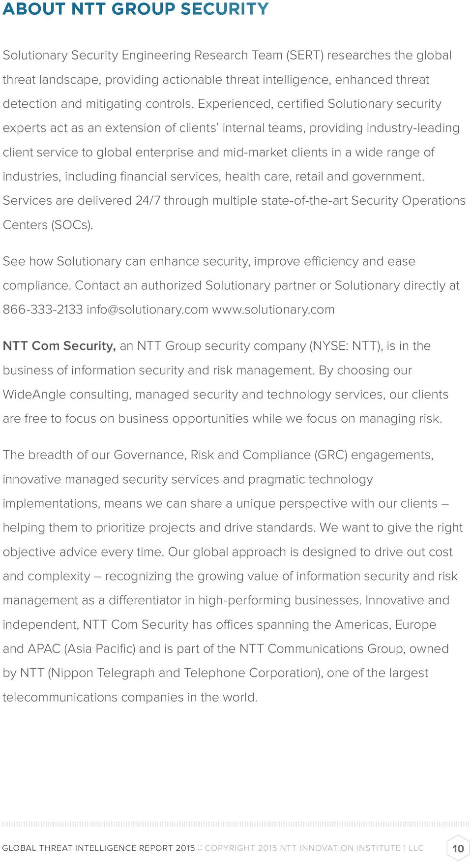 Experienced, certified Solutionary security experts act as an extension of clients internal teams, providing industry-leading client service to global enterprise and mid-market clients in a wide