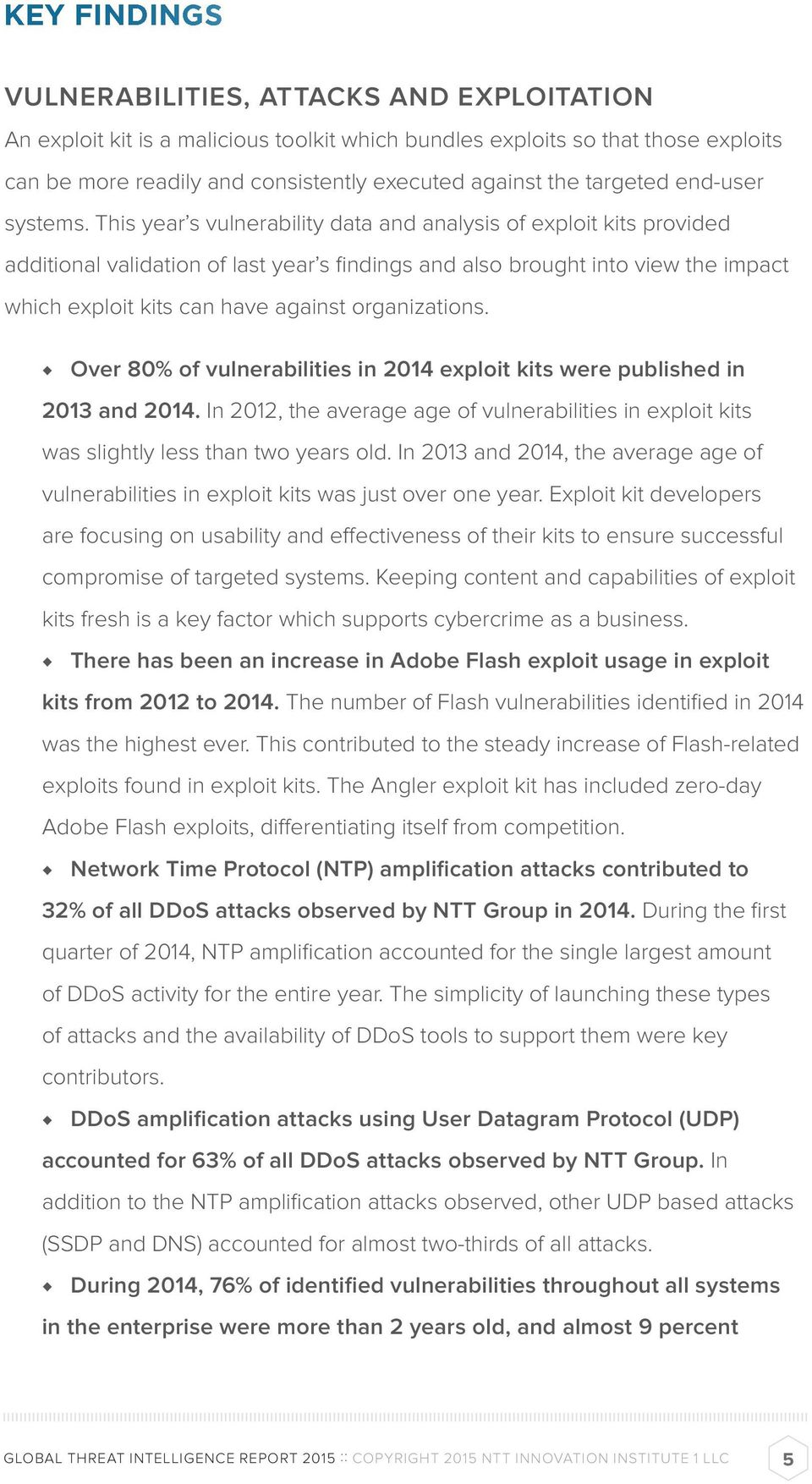 This year s vulnerability data and analysis of exploit kits provided additional validation of last year s findings and also brought into view the impact which exploit kits can have against