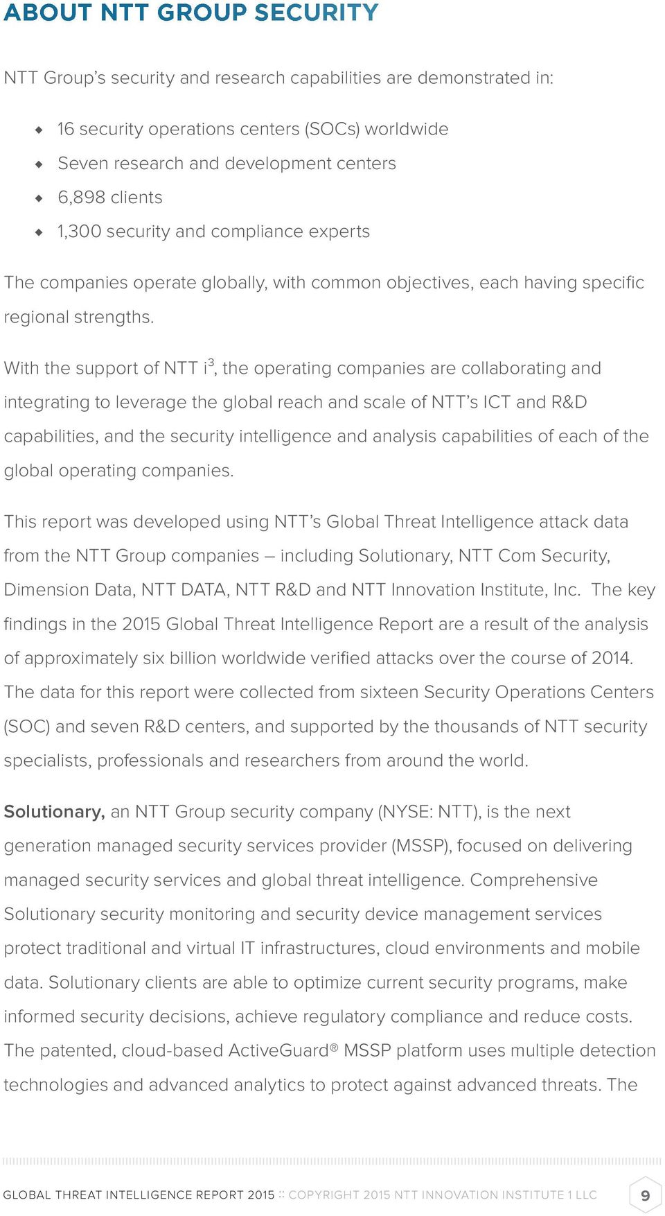 With the support of NTT i³, the operating companies are collaborating and integrating to leverage the global reach and scale of NTT s ICT and R&D capabilities, and the security intelligence and