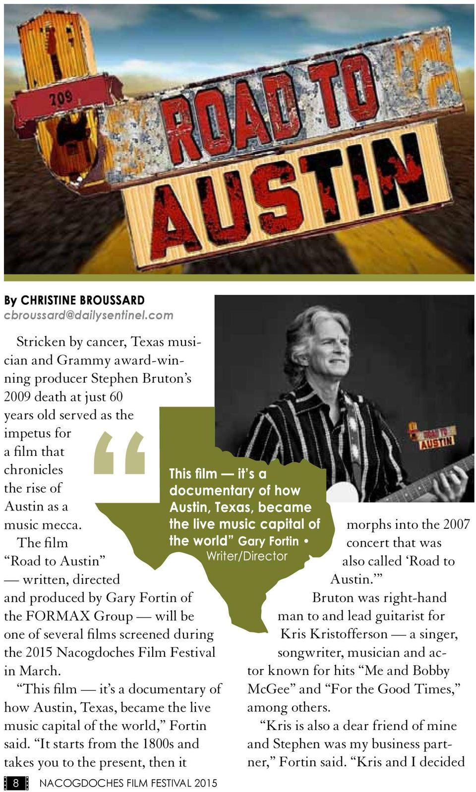music mecca. The film Road to Austin written, directed and produced by Gary Fortin of the FORMAX Group will be one of several films screened during the 2015 Nacogdoches Film Festival in March.