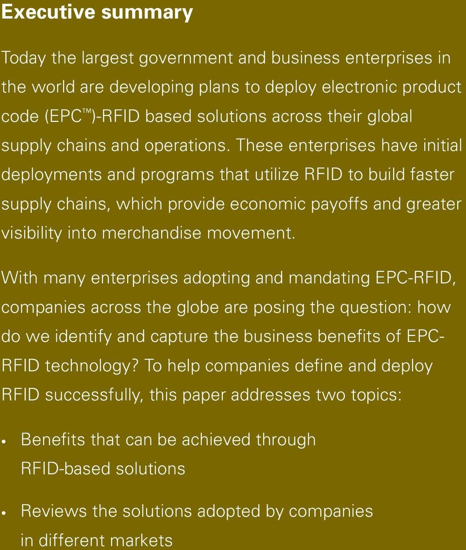 These enterprises have initial deployments and programs that utilize RFID to build faster supply chains, which provide economic payoffs and greater visibility into merchandise movement.