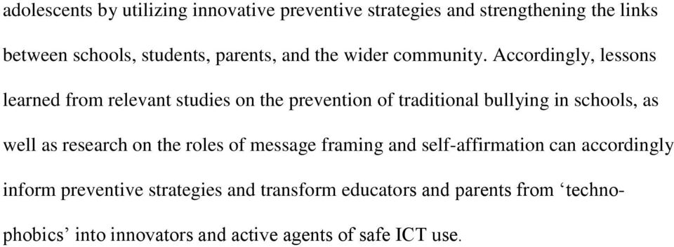 Accordingly, lessons learned from relevant studies on the prevention of traditional bullying in schools, as well as