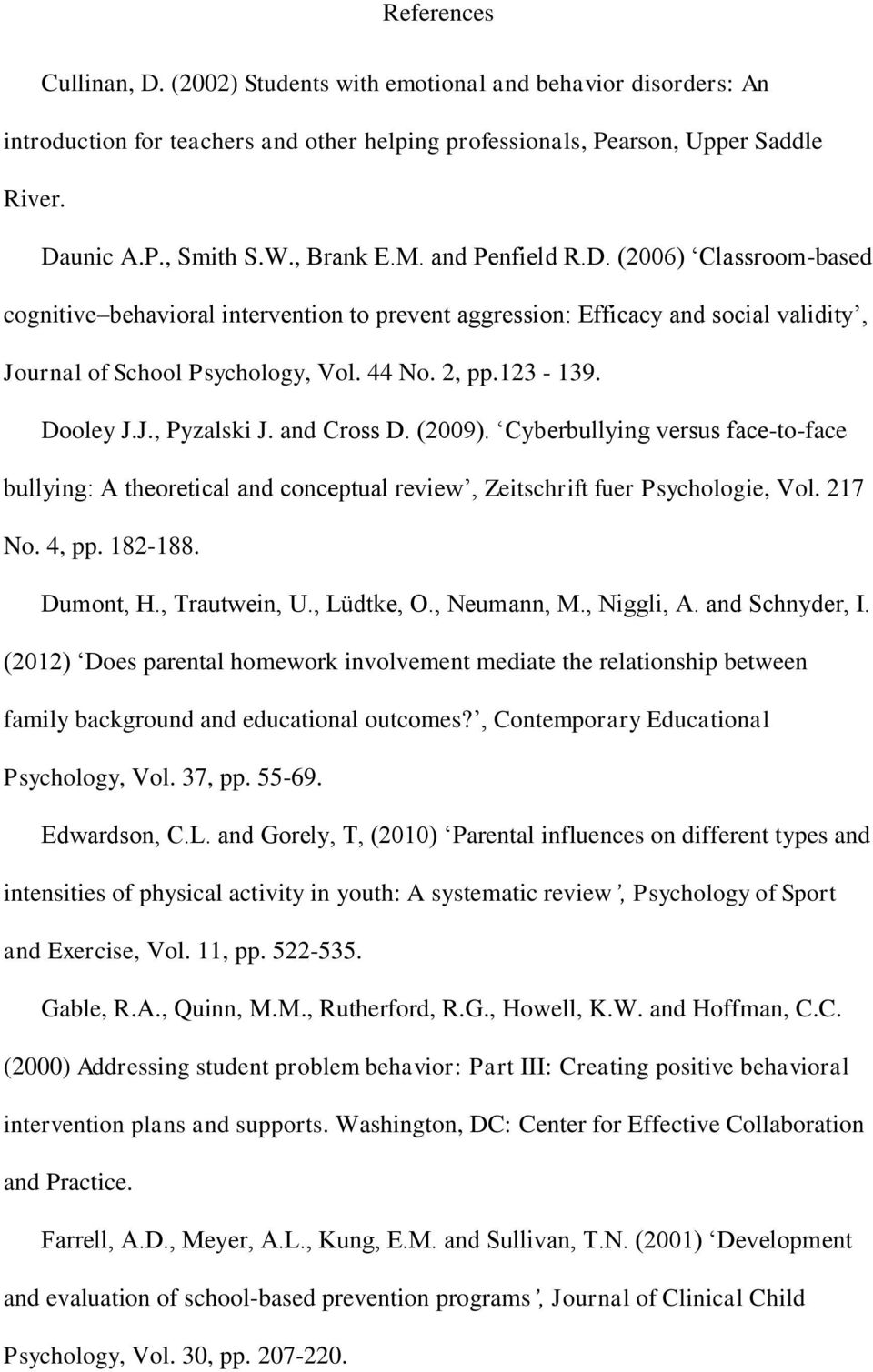 Dooley J.J., Pyzalski J. and Cross D. (2009). Cyberbullying versus face-to-face bullying: A theoretical and conceptual review, Zeitschrift fuer Psychologie, Vol. 217 No. 4, pp. 182-188. Dumont, H.
