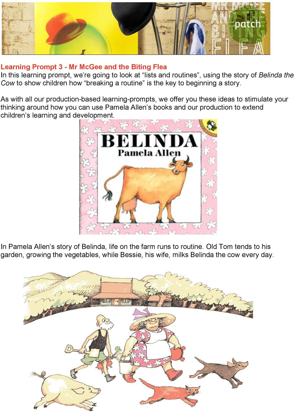As with all our production-based learning-prompts, we offer you these ideas to stimulate your thinking around how you can use Pamela Allen s books and our
