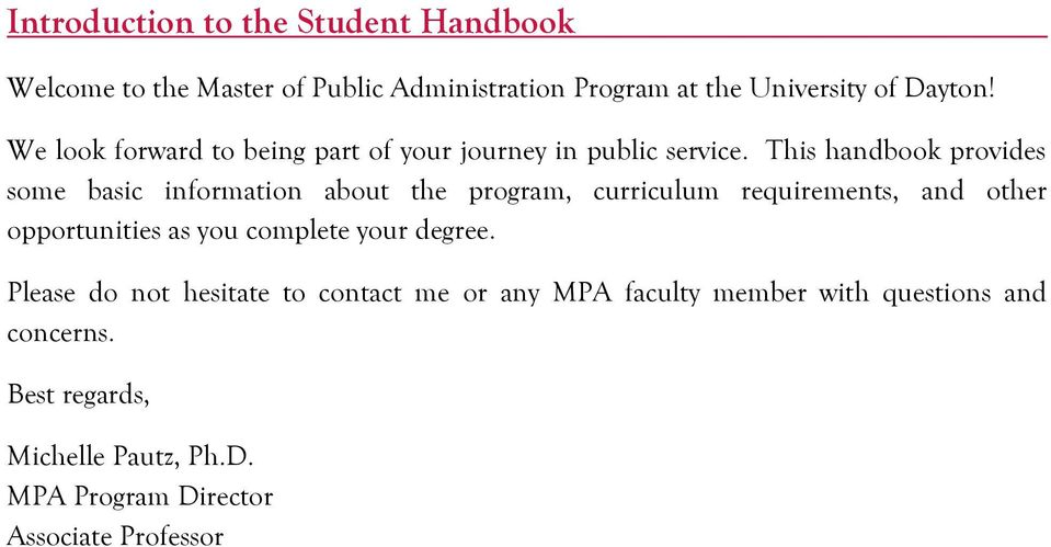 This handbook provides some basic information about the program, curriculum requirements, and other opportunities as you