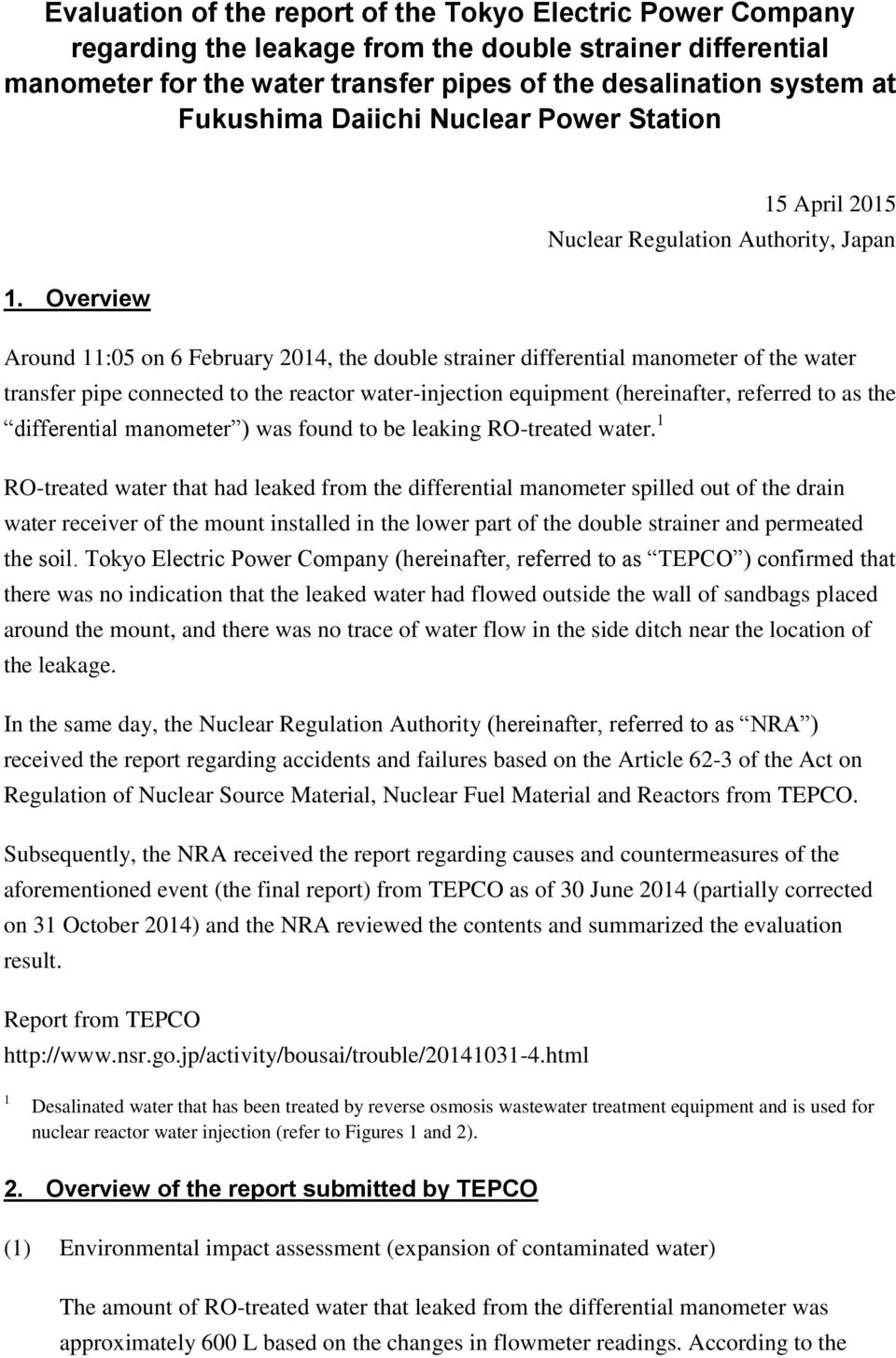 Overview 15 April 2015 Nuclear Regulation Authority, Japan Around 11:05 on 6 February 2014, the double strainer differential manometer of the water transfer pipe connected to the reactor