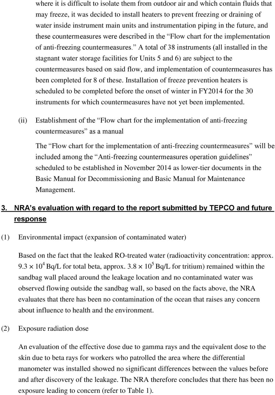 A total of 38 instruments (all installed in the stagnant water storage facilities for Units 5 and 6) are subject to the countermeasures based on said flow, and implementation of countermeasures has