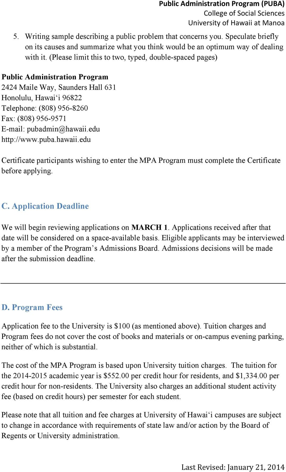 pubadmin@hawaii.edu http://www.puba.hawaii.edu Certificate participants wishing to enter the MPA Program must complete the Certificate before applying. C. Application Deadline We will begin reviewing applications on MARCH 1.