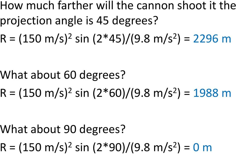 8 m/s 2 ) = 2296 m What about 60 degrees?