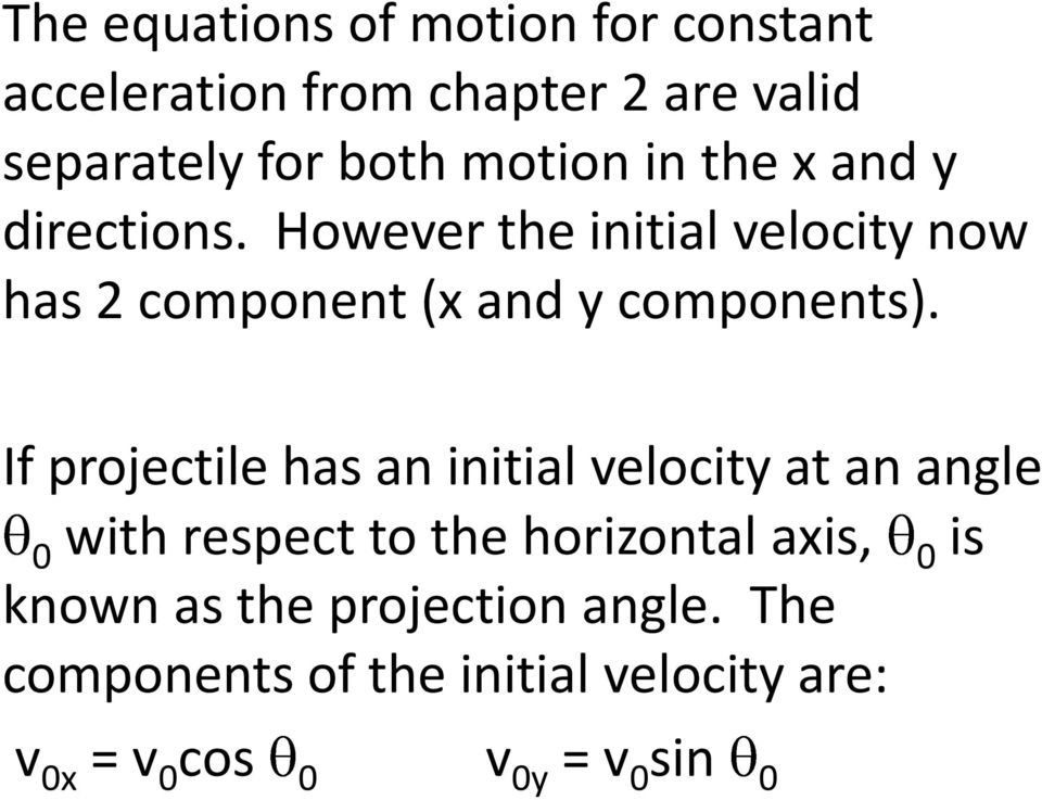 However the initial velocity now has 2 component (x and y components).