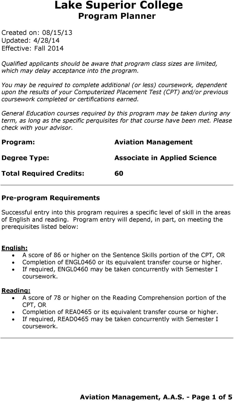 You may be required to complete additional (or less) coursework, dependent upon the results of your Computerized Placement Test (CPT) and/or previous coursework completed or certifications earned.