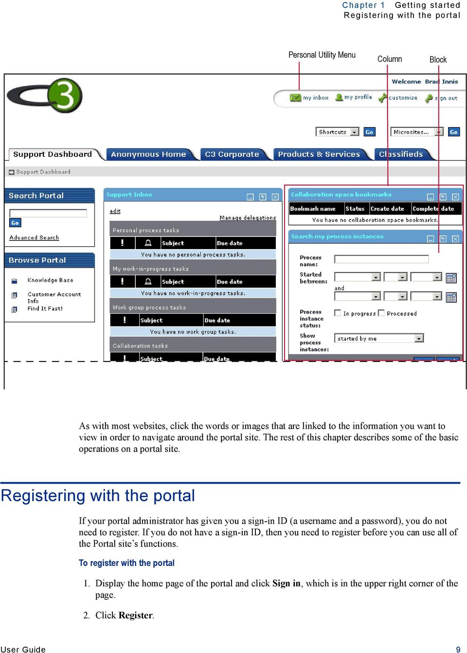 Registering with the portal If your portal administrator has given you a sign-in ID (a username and a password), you do not need to register.