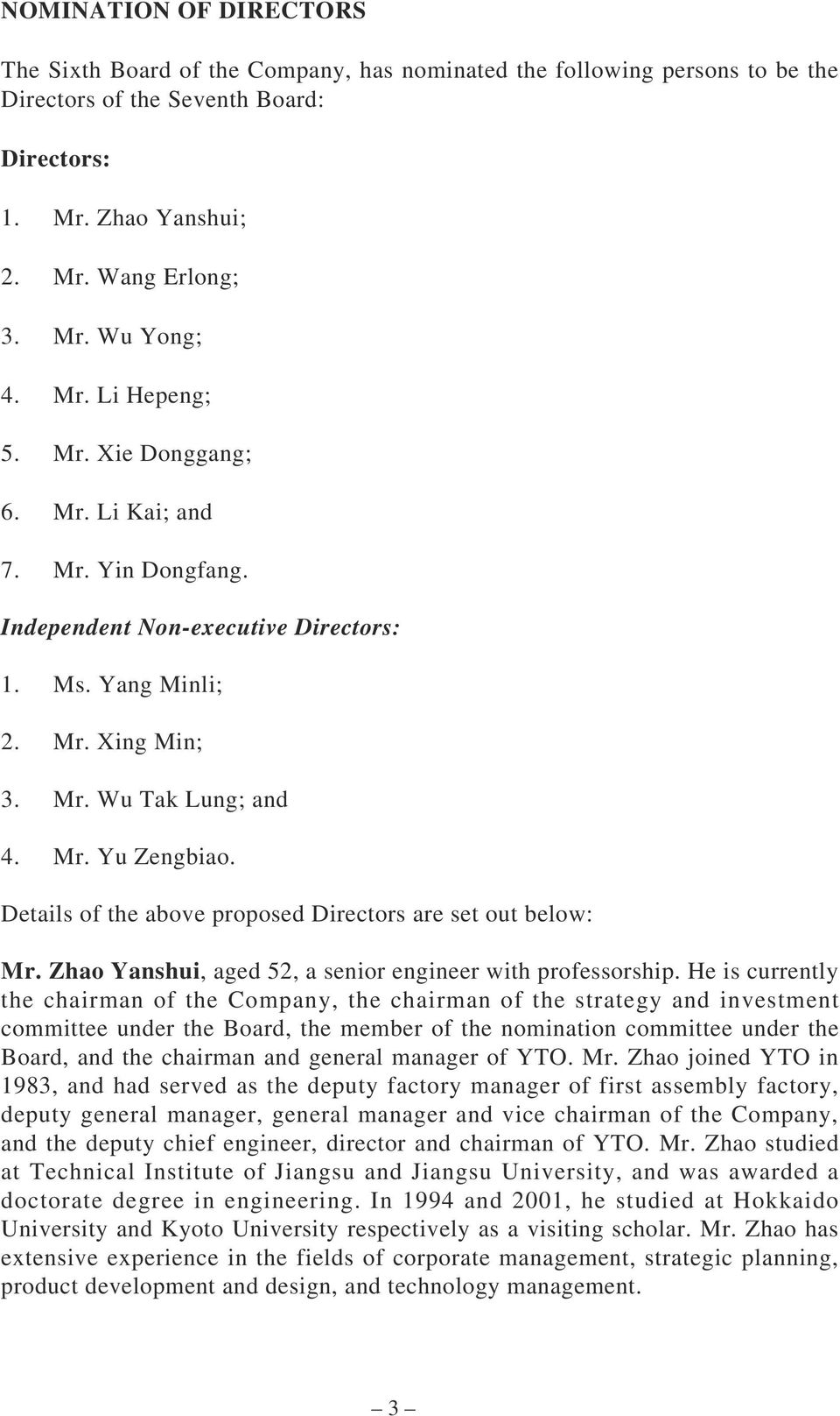 Details of the above proposed Directors are set out below: Mr. Zhao Yanshui, aged 52, a senior engineer with professorship.