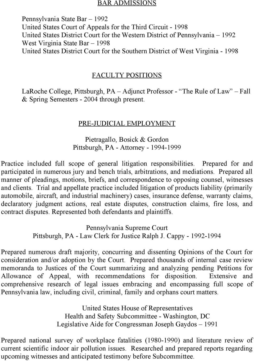2004 through present. PRE-JUDICIAL EMPLOYMENT Pietragallo, Bosick & Gordon Pittsburgh, PA - Attorney - 1994-1999 Practice included full scope of general litigation responsibilities.