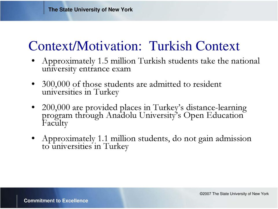 admitted to resident universities in Turkey 200,000 are provided places in Turkey s