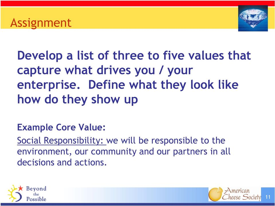 Define what they look like how do they show up Example Core Value: Social