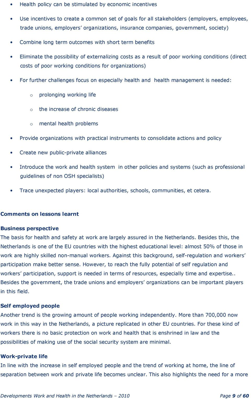 working conditions for organizations) For further challenges focus on especially health and health management is needed: o o o prolonging working life the increase of chronic diseases mental health