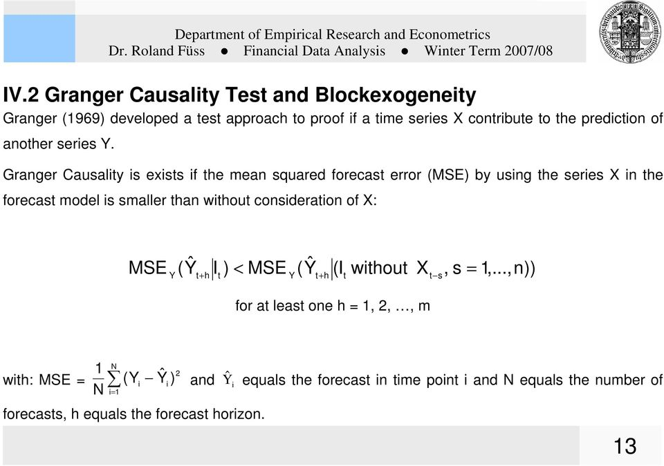 Granger Causality is exists if the mean squared forecast error (MSE) by using the series X in the forecast model is smaller than without