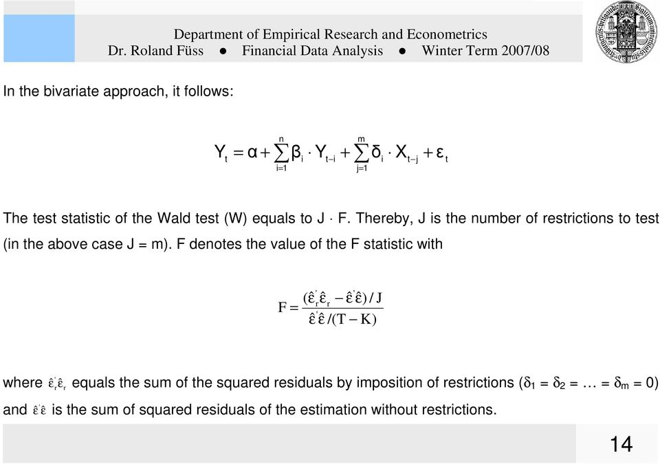 F denotes the value of the F statistic with F = ' ' (ˆ ε ˆ ˆ rεr ε εˆ) / J ' εˆ εˆ /(T K) where ˆ ' ε r ε equals the sum of the