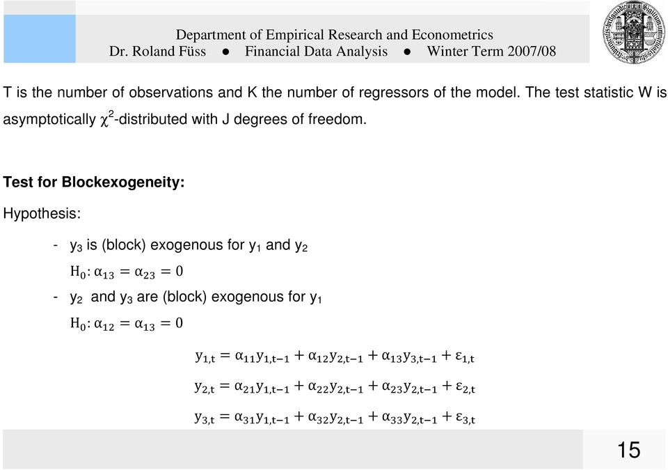 Test for Blockexogeneity: Hypothesis: - y 3 is (block) exogenous for y 1 and y 2 H : α α 0 -