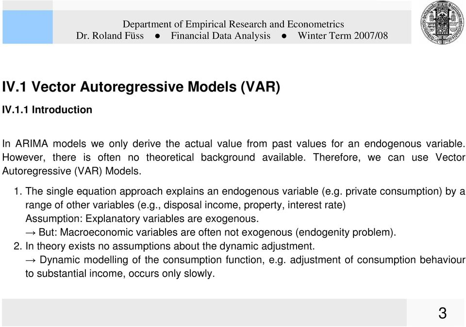 g., disposal income, property, interest rate) Assumption: Explanatory variables are exogenous. But: Macroeconomic variables are often not exogenous (endogenity problem). 2.