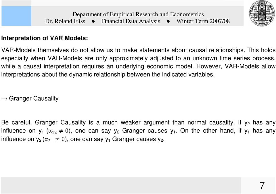 economic model. However, VAR-Models allow interpretations about the dynamic relationship between the indicated variables.