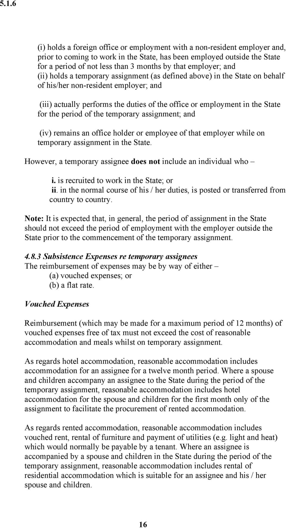 State for the period of the temporary assignment; and (iv) remains an office holder or employee of that employer while on temporary assignment in the State.