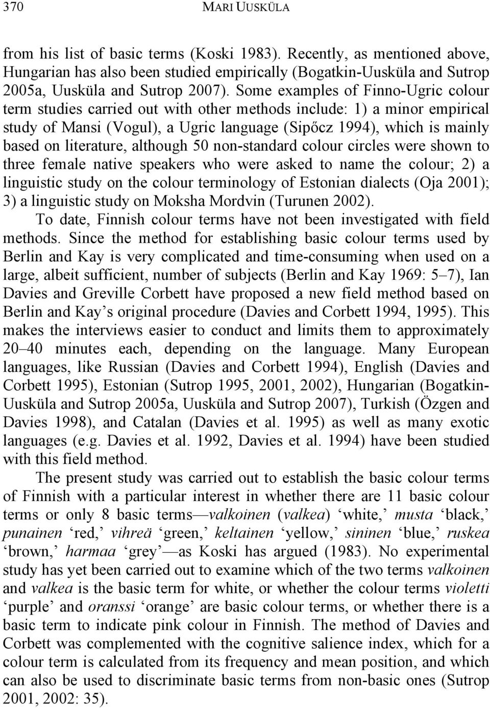 literature, although 50 non-standard colour circles were shown to three female native speakers who were asked to name the colour; 2) a linguistic study on the colour terminology of Estonian dialects