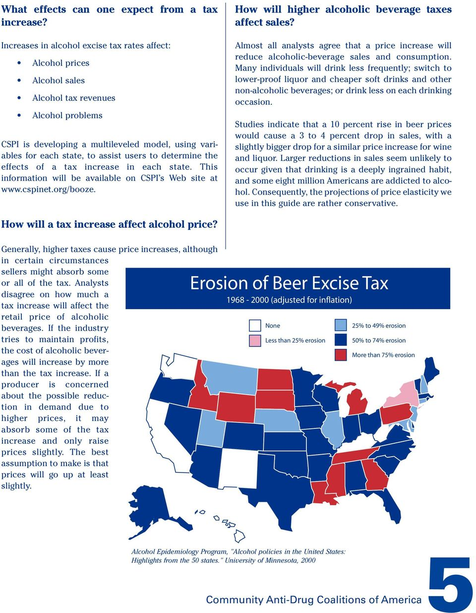 users to determine the effects of a tax increase in each state. This information will be available on CSPI s Web site at www.cspinet.org/booze. How will higher alcoholic beverage taxes affect sales?