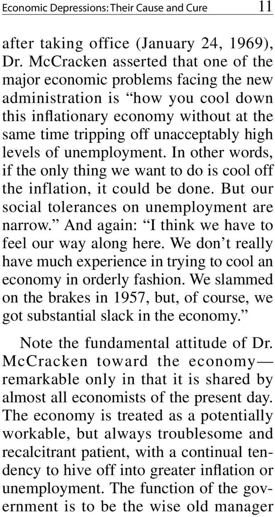 of unemployment. In other words, if the only thing we want to do is cool off the inflation, it could be done. But our social tolerances on unemployment are narrow.