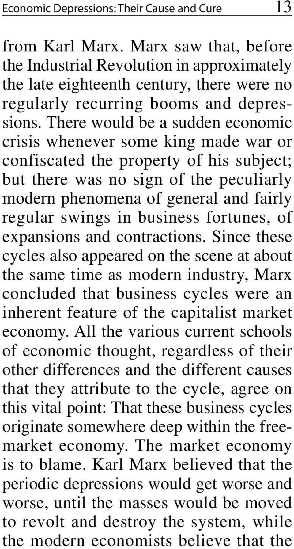 There would be a sudden economic crisis whenever some king made war or confiscated the property of his subject; but there was no sign of the peculiarly modern phenomena of general and fairly regular