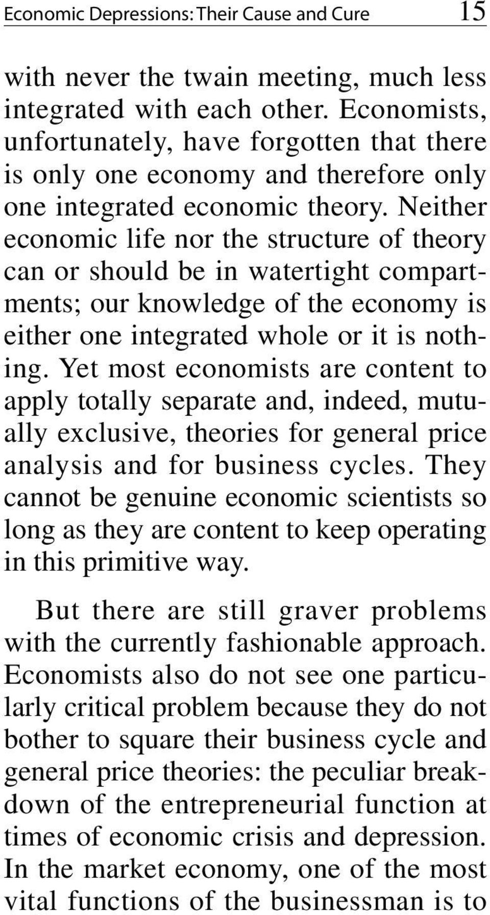 Neither economic life nor the structure of theory can or should be in watertight compartments; our knowledge of the economy is either one integrated whole or it is nothing.