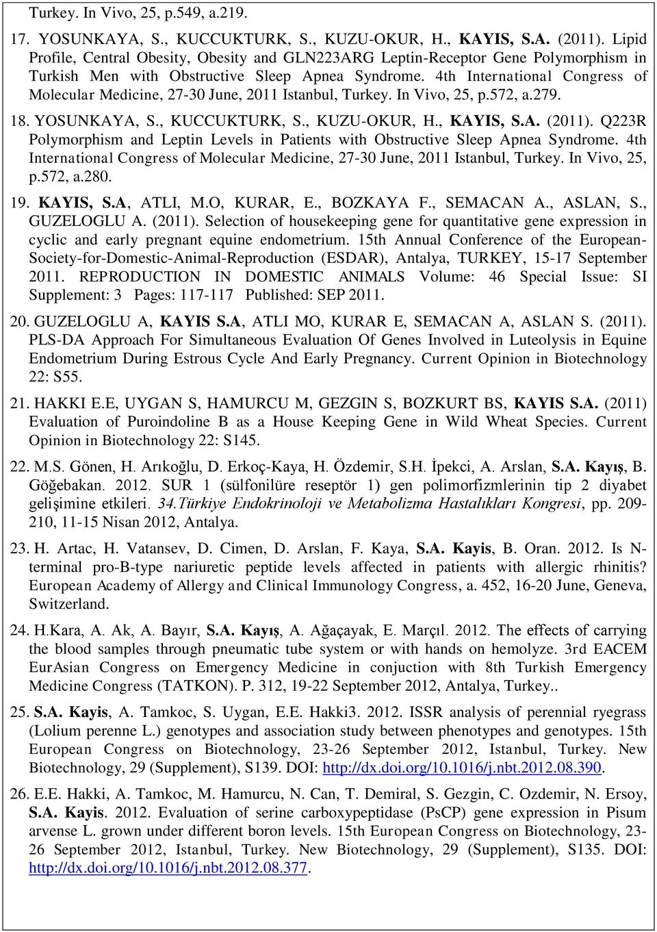 4th International Congress of Molecular Medicine, 27-30 June, 2011 Istanbul, Turkey. In Vivo, 25, p.572, a.279. 18. YOSUNKAYA, S., KUCCUKTURK, S., KUZU-OKUR, H., KAYIS, S.A. (2011).