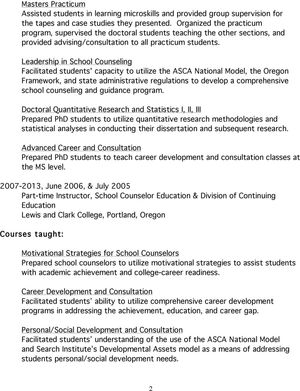 Leadership in School Counseling Facilitated students' capacity to utilize the ASCA National Model, the Oregon Framework, and state administrative regulations to develop a comprehensive school
