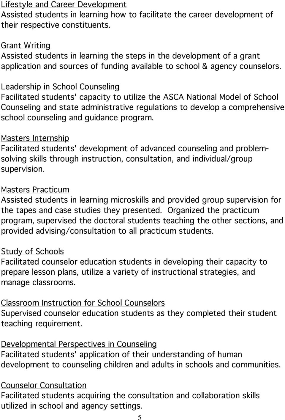 Leadership in School Counseling Facilitated students' capacity to utilize the ASCA National Model of School Counseling and state administrative regulations to develop a comprehensive school