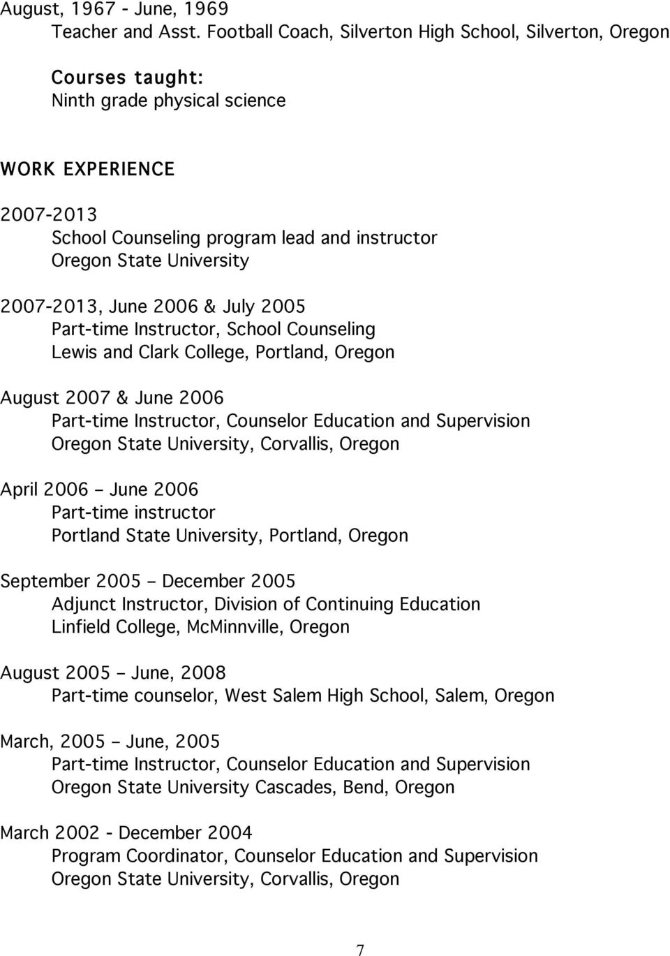 2006 & July 2005 Part-time Instructor, School Counseling Lewis and Clark College, Portland, Oregon August 2007 & June 2006 Part-time Instructor, Counselor Education and Supervision Oregon State
