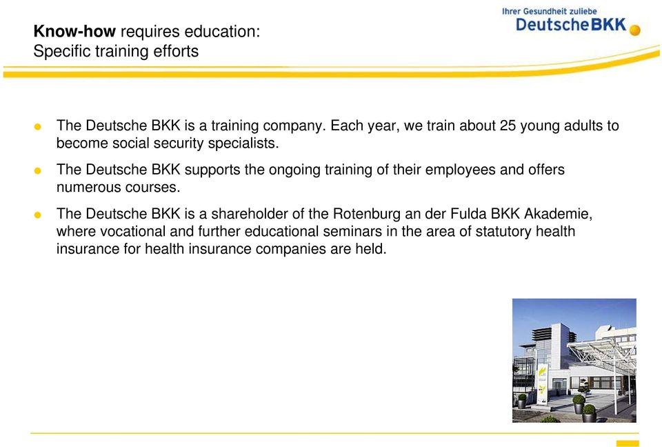 The Deutsche BKK supports the ongoing training of their employees and offers numerous courses.