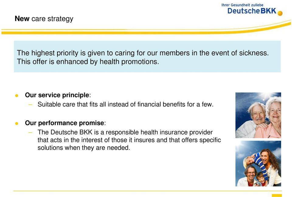 Our service principle: Suitable care that fits all instead of financial benefits for a few.